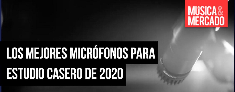 Los mejores micrófonos para home studio de 2020