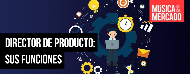 Cómo aprovechar las funciones de un Director de Producto en tu empresa