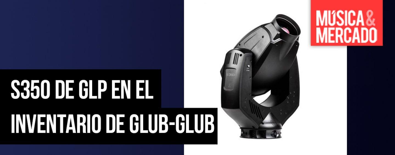 España: Glub-Glub adquiere nuevo S350 Spot de GLP
