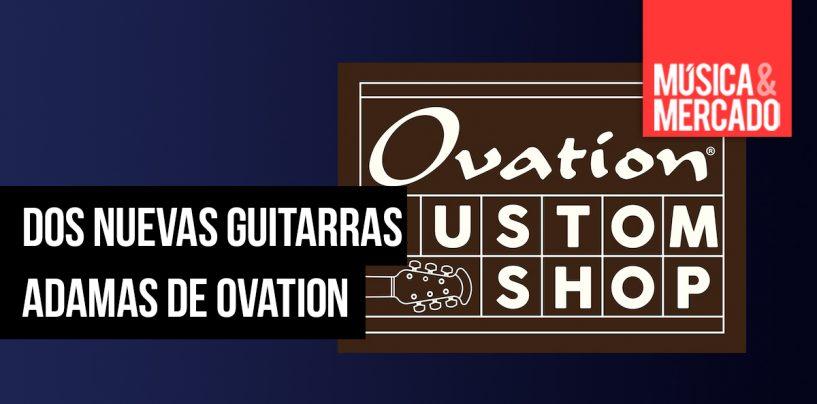 Ovation U.S.A. Custom presenta dos guitarras Adamas
