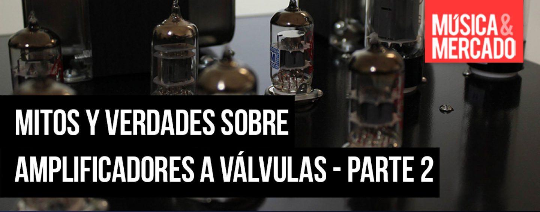 Mitos y verdades sobre amplificadores a válvulas – Parte 2
