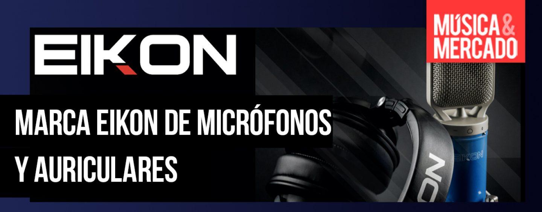 Proel lanza marca Eikon dedicada a micrófonos y auriculares