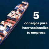 Cinco consejos para internacionalizar tu empresa